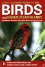 A Photographic Guide to the Birds of the Indian Ocean Islands Madagascar Mauritius Seychelles Reunion and the Comoros