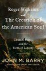 Roger Williams and the Creation of the American Soul Church State and the Birth of Liberty