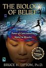 The Biology of Belief Unleashing the Power of Consciousness Matter  Miracles