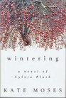 Wintering A Novel of Sylvia Plath
