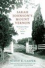 Sarah Johnson's Mount Vernon: The Forgotten History of an American Shrine