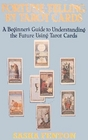 Fortune Telling by Tarot Cards: A Beginner\'s Guide to Understanding the Future Using Tarot Cards