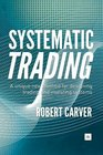 Systematic Trading A Unique New Method for Designing Trading and Investing Systems