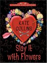 Slay It With Flowers (Flower Shop, Bk 2) (Large Print)