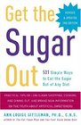 Get the Sugar Out Revised and Updated 2nd Edition 501 Simple Ways to Cut the Sugar Out of Any Diet