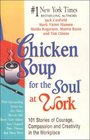 Chicken Soup for the Soul at Work 101 Stories of Courage Compassion and Creativity in the Workplace