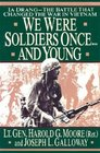 We Were Soldiers Once    and Young La Drang the Battle That Changed the War in Vietnam