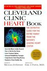 Cleveland Clinic Heart Book  The Definitive Guide for the Entire Family from the Nation's Leading Heart Center