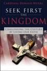 Seek First the Kingdom Challenging the Culture by Living Our Faith