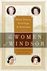 The Women of Windsor Their Power Privilege and Passions