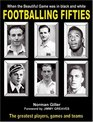 Footballing Fifties When the Beautiful Game was in Black and White