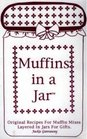 Muffins in a jar Original recipes for muffin mixes layered in jars for gifts