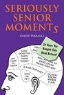 Seriously Senior Moments Or Have You Bought This Book Before