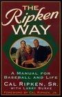 The Ripken Way  A Manual For Baseball and Life