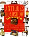 Antiques Roadshow Primer : The Introductory Guide to Antiques and Collectibles from the Most-Watched Series on PBS