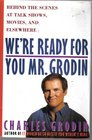 We're Ready for You Mr Grodin Behind the Scenes at Talk Shows Movies and Elsewhere