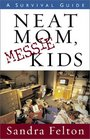 Neat Mom Messie Kids A Survival Guide