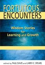 Fortuitous Encounters Wisdom Stories for Learning and Growth