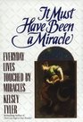 It Must Have Been a Miracle: Everyday Lives Touched by Miracles