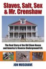 Slaves Salt Sex  Mr Crenshaw The Real Story of the Old Slave House and America's Reverse Underground RR