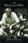 The Nicklaus Way An Analysis of the Unique Techniques and Strategies of Golf's Leading Major Championship Winner