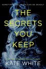 The Secrets You Keep A Novel
