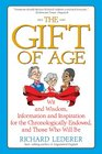 The Gift of Age Wit and Wisdom Information and Inspiration for the Chronologically Endowed and Those Who Will Be