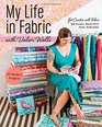My Life in Fabric with Valori Wells 14 Modern Projects  Get Creative with Fabric - Silk Screen Block Print Paint Embroider