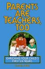 Parents Are Teachers Too: Enriching Your Child's First Six Years