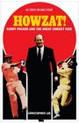 Howzat Kerry Packer and the Great Cricket War