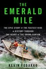The Emerald Mile: The Epic Story of the Fastest Ride in History Though the Heart of the Grand Canyon