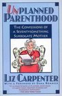 Unplanned Parenthood The Confessions of a Seventy-something Surrogate Mother