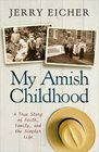 My Amish Childhood A True Story of Faith Family and the Simple Life