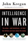 Intelligence in War  The Value--and Limitations--of What the Military Can Learn About the Enemy