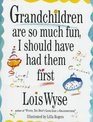 Grandchildren Are So Much Fun, I Should Have Had Them First