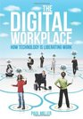 The Digital  Workplace How Technology is  Liberating Work