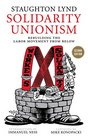 Solidarity Unionism Rebuilding the Labor Movement from Below