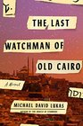 The Last Watchman of Old Cairo A Novel