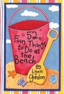 52 Fun Things to Do at the Beach (52 Deck Series)