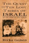 To the Ends of the Earth The Quest for the Ten Lost Tribes of Israel