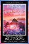El regreso de los nios de la luz Profecas de los Inca y Maya para un nuevo mundo