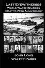 Last Eyewitnesses World War II Memories DDay to 70th Anniversary