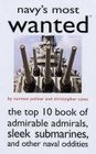 Navy's Most Wanted The Top 10 Book of Admirable Admirals Sleek Submarines and Other Naval Oddities