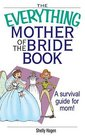 The Everything Mother of the Bride Book: A Survival Guide for Mom! (Everything: Weddings)
