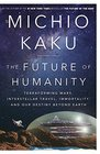 The Future of Humanity Terraforming Mars Interstellar Travel Immortality and Our Destiny Beyond Earth