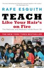 Teach Like Your Hair's on Fire The Methods and Madness Inside Room 56
