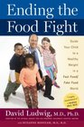 Ending the Food Fight Guide Your Child to a Healthy Weight in a Fast Food/Fake Food World