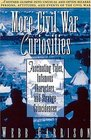 More Civil War Curiosities  Fascinating Tales Infamous Characters and Strange Coincidences