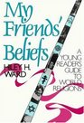 My Friends' Beliefs : A Young Reader's Guide to World Religions
