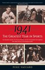 1941 -- The Greatest Year In Sports Two Baseball Legends Two Boxing Champs and the Unstoppable Thoroughbred Who Made History in the Shadow of War